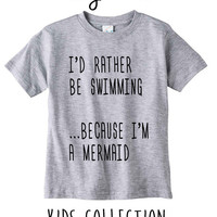 I'd Rather Be Swimming Because I Am A Mermaid Heather Grey / White Toddler Kids T Shirt Clothes Gift