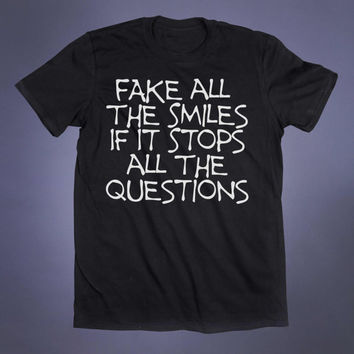 Emo Clothes Fake All The Smiles If It Stops All The Questions Slogan Tee Grunge Punk Depressed Sad Girl Goth Scene Tumblr T-shirt
