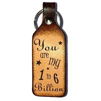You Are My One in 6 Billion Leather Keychain
