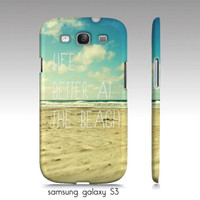 Samsung galaxy S3, iphone 4,4s case-Life's better at the beach, ocean photography, typography