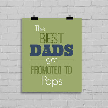 Father's Day Print - The best DADS get promoted to Pops, 8x10 Digital Download Print, Instant Download, Gifts for Dad,  Father's Day Gift