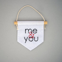 Me and you, valentines day gift, felt banner, wall hanging, home decor, embroidered banner, mini banner, anniversary gift, couples gift idea
